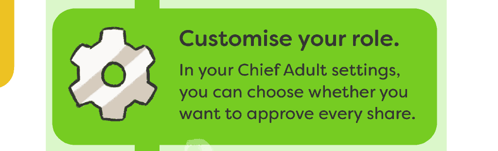 Customise your role - In your Chief Adult settings, you can choose whether you want to approve every share