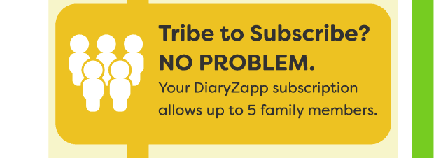 Tribe to Subscribe? NO PROBLEM - Your DairyZapp subscription allows up to 5 family members